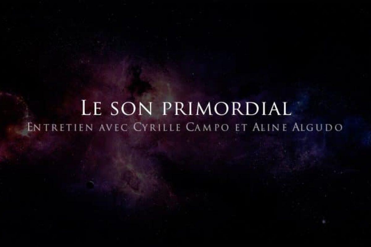 Cyrille Campo et Aline Algudo : Le son Primordial